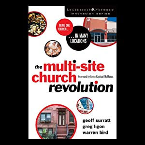 The Multi-Site Church Revolution: Being One Church in Many Locations | [Geoff Surratt, Greg Ligon, Warren Bird]