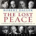 Lost Peace: Leadership in a Time of Horror and Hope: 1945-1953 (       UNABRIDGED) by Robert Dallek Narrated by Jonathan Davis