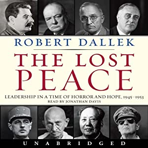 Lost Peace: Leadership in a Time of Horror and Hope: 1945-1953 | [Robert Dallek]