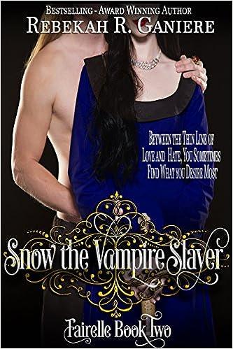 Snow the Vampire Slayer by Rebekah R. Ganiere