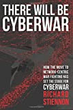 There Will Be Cyberwar: How The Move To Network-Centric War Fighting Has Set The Stage For Cyberwar | Richard Stiennon