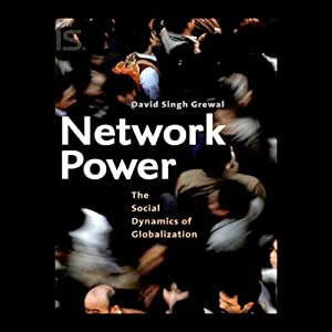 Network Power: The Social Dynamics of Globalization | [David Grewal]