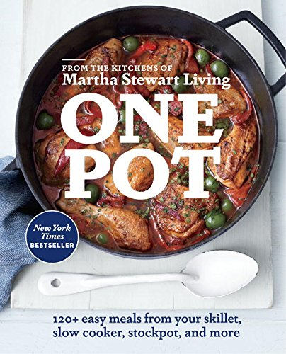 One Pot: 120+ Easy Meals from Your Skillet, Slow Cooker, Stockpot, and More by Editors of Martha Stewart Living