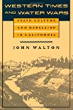 Western Times and Water Wars: State, Culture, and Rebellion in California (0520084535) by Walton, John
