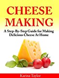 Cheese Making At Home: A Step-By-Step Guide for Making Delicious Cheese At Home