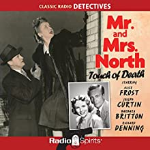 Mr. and Mrs. North: Touch of Death Radio/TV Program by Frances Lockridge, Richard Lockridge Narrated by Alice Frost, Joseph Curtin, Barbara Britton