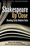 img - for Shakespeare Up Close: Reading Early Modern Texts (Arden Shakespeare) book / textbook / text book