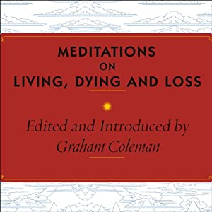 Meditations on Living, Dying and Loss: The Essential Tibetan Book of the Dead | [Graham Coleman, His Holiness the Dalai Lama (introduction)]