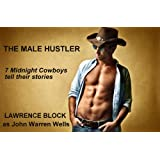 The Male Hustler: 7 Midnight Cowboys Tell Their Stories (John Warren Wells on Sexual Behavior Book 6) ~ Lawrence Block