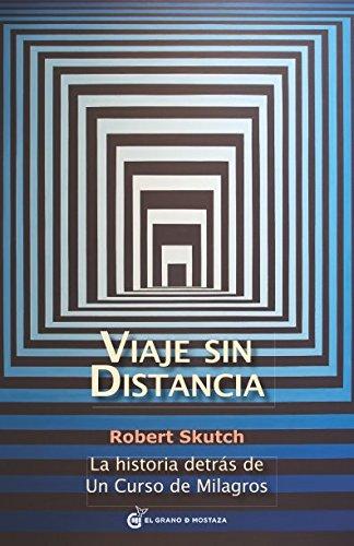 Viaje sin distancia: La historia detras de Un curso de milagros  [Skutch, Robert] (Tapa Blanda)