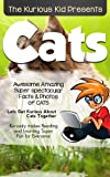 Children s book: About Cats( The Kurious Kid Education series for ages 3-9): A Awesome Amazing Super Spectacular Fact and Photo book on Cats for Kids