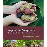 Asphalt to Ecosystems: Design Ideas for Schoolyard Transformation ~ Sharon Danks