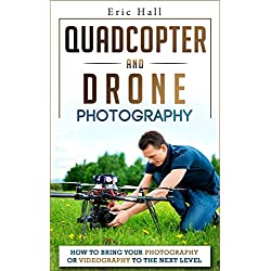 Quadcopters and Drones: How to Bring Your Photography or Videography to the Next Level