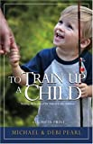 To Train Up a Child (1892112000) by Michael Pearl