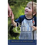 To Train Up a Child: Turning the hearts of the fathers to the childrenby Debi Pearl