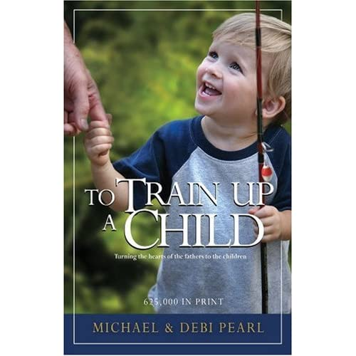 To Train Up A Child, by Pastor Michael Pearl