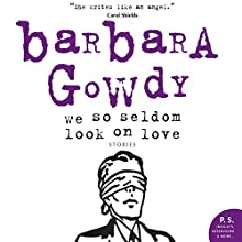 We So Seldom Look on Love Audiobook by Barbara Gowdy Narrated by Natasha Soudek