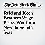 Reid and Koch Brothers Wage Proxy War for a Nevada Senate Seat   Carl Hulse