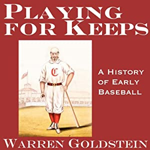 Playing for Keeps: A History of Early Baseball (20th Anniversary Edition) | [Warren Goldstein]