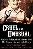 Cruel & Unusual: the Bizarre Life and Ugly Death of Grady Stiles, the Lobster Boy