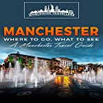 Manchester: Where to Go, What to See |  Worldwide Travellers