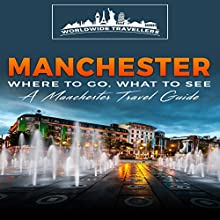 Manchester: Where to Go, What to See Audiobook by  Worldwide Travellers Narrated by Paul Gewuerz