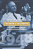 Trumans Triumphs: The 1948 Election and the Making of Postwar America (American Presidential Elections)