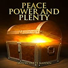 Peace, Power and Plenty Audiobook by Orison Swett Marden Narrated by Frank Grimes