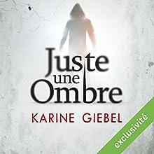 Juste une ombre | Livre audio Auteur(s) : Karine Giebel Narrateur(s) : Nathalie Spitzer
