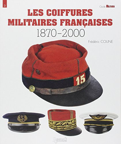 LES COIFFURES MILITAIRES FRANAISES 1870-2000 (Guide Militaria - Historie & Collections) (French Edition)