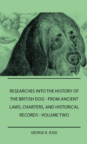 Researches Into The History Of The British Dog Form Ancient Laws, Charters, And Historical Records - Volume Two