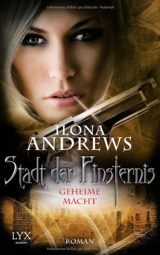 Ilona Andrews: Stadt der Finsternis. Geheime Macht