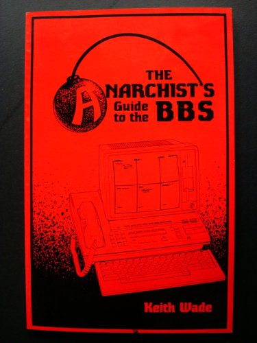 The Anarchist's Guide to the Bbs, Wade, Keith