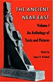 The Ancient Near East: An Anthology of Texts and Pictures (0691002002) by Pritchard, James Bennett