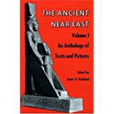 The Ancient Near East, Volume 1: An Anthology of Texts and Pictures ~ James B. Pritchard