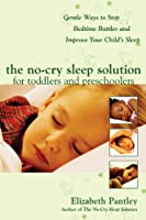 The No-Cry Sleep Solution for Toddlers and Preschoolers: Gentle Ways to Stop Bedtime Battles and Improve Your Child's Sleep: Foreword by Dr. Harvey Karp (Pantley)