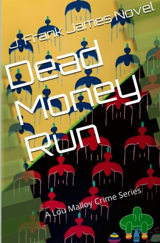 Book: Dead Money Run (Lou Malloy Crime Series - Volume 1) by J. Frank James