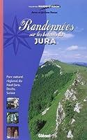 Randonnées sur les balcons du Jura : Parc naturel régional du Haut-Jura, Doubs, Suisse