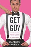 By Matthew Hussey Get the Guy: Learn Secrets of the Male Mind to Find the Man You Want and the Love You Deserve (First Edition)