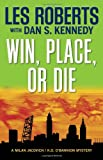 Win, Place, or Die: A Milan Jacovich / K.O. O'Bannion Mystery (Milan Jacovich Mysteries) (1938441370) by Roberts, Les