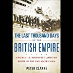 The Last Thousand Days of the British Empire | Peter Clarke