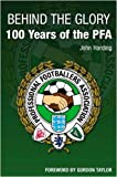 John Harding Behind the Glory: A History of the Professional Footballers Association: 100 Years of the PFA