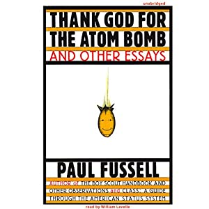 Thank God for the Atom Bomb and Other Essays | [Paul Fussell]