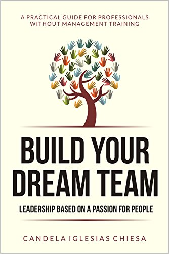 Build Your Dream Team: Leadership Based On A Passion For People. by Candela Iglesias Chiesa ebook deal