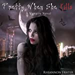 Pretty When She Kills: Pretty When She Dies, Book 2 (       UNABRIDGED) by Rhiannon Frater Narrated by Kristin Allison