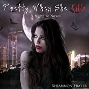 Pretty When She Kills: Pretty When She Dies, Book 2 | [Rhiannon Frater]