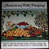 American folk painting: Selections from the collection of Mr. and Mrs. William E. Wiltshire III  : an exhibition on display at the Virginia Museum, Richmond, November 29, 1977- January 8, 1978 (0917046021) by Woodward, Richard B