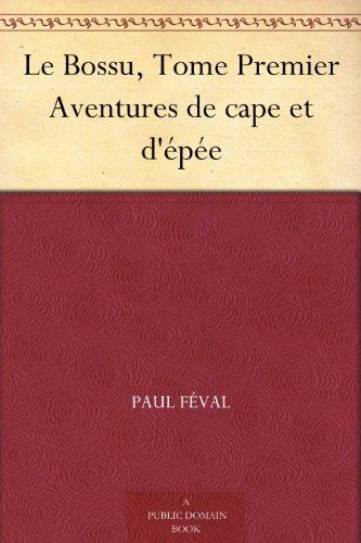 Le Bossu, Tome Premier Aventures de cape et d' PDF