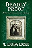 Deadly Proof: A Victorian San Francisco Mystery (Victorian San Francisco Mysteries) (Volume 4)