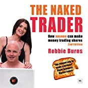 The Naked Trader: Second Edition: How Anyone Can Make Money Trading Shares | [Robbie Burns]